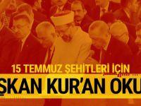 Erdoğan 15 Temmuz şehitleri için Kur'an okudu