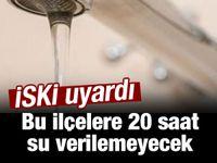 İSKİ uyardı: O ilçelere 20 saat su verilemeyecek