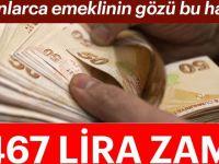 Milyonlarca emeklinin gözü bu haberde! 467 lira zam...