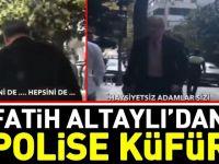 Fatih Altaylı'dan polise küfür! Ağza alınmayacak sözler..