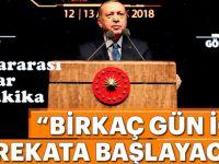 """Erdoğan, """" Bir kaç gün içinde operasyona başlayacağız."""""""