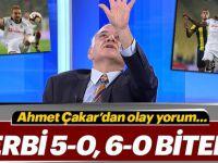Ahmet Çakar'dan olay derby yorumu; 5-0, 6-0 biter!