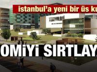İstanbul'a yeni bir üs kuruluyor!