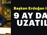 Başkan Erdoğan imzaladı.. 9 ay daha uzatıldı