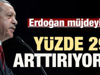 Erdoğan müjdeyi verdi: Yüzde 29 arttırıyoruz