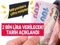 2  bin lira verilecek tarih açıklandı!