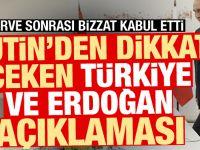 Putin'den dikkat çeken Türkiye ve Erdoğan açıklaması
