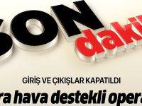 Giriş ve çıkışlar kapatıldı.. İstanbul'da hava destekli operasyon..