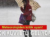 Meteoroloji'den kritik uyarı: Çok kuvvetli geliyor