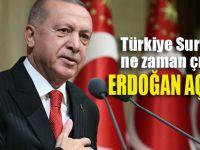 Erdoğan Suriye'den ne zaman çıkacağımızı açıkladı