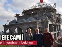 Alvarlı Efe Hazretleri Camii Kubbe ve Minare yapımı için yardım bekliyor