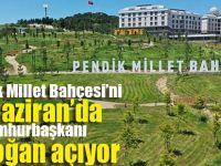 Cumhurbaşkanı Erdoğan Pendik Millet Bahçesi'ni açıyor