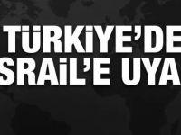 Türkiye İsrail'i bir kez daha uyardı!
