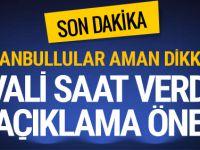 İstanbul Valisi saat verdi! Son dakika açıklama çok önemli