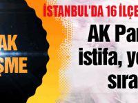 AK Parti İstanbul'daki 16 ilçe başkanının istifasını istedi