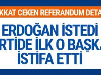 Erdoğan istedi AK Parti'de ilk o başkan istifa etti