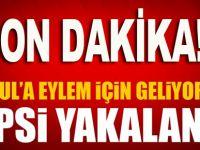 İstanbul'da büyük eylemler planlıyorlardı!
