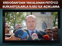 Erdoğan'dan yakalanan FETÖ'cü suikastçılarla ilgili açıklama