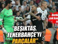 """""""Beşiktaş, Fenerbahçe'yi parçalar"""""""