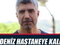 Son Dakika Haberi:Özcan Deniz hastaneye kaldırıldı!