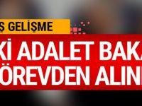 Ankara'da flaş karar! Eski Adalet Bakanı görevden alındı