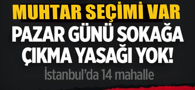 İstanbul'da 14 mahallede pazar günü sokağa çıkma yasağı yok!
