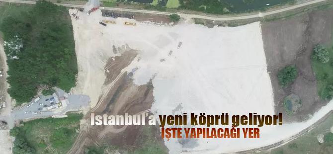 İstanbul'a yeni köprü! Yeri belli oldu..