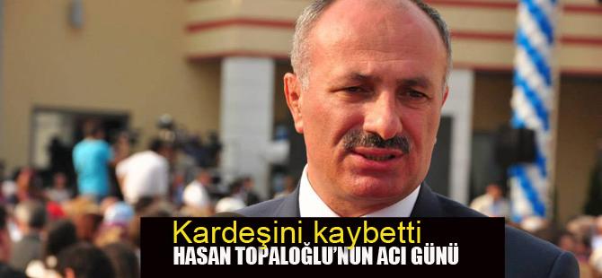 Hasan Topaloğlu kardeşi Abdülbaki Topaloğlu'nu kaybetti