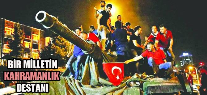 15 Temmuz büyük Türk Milleti'nin Kahramanlık Destanının adıdır
