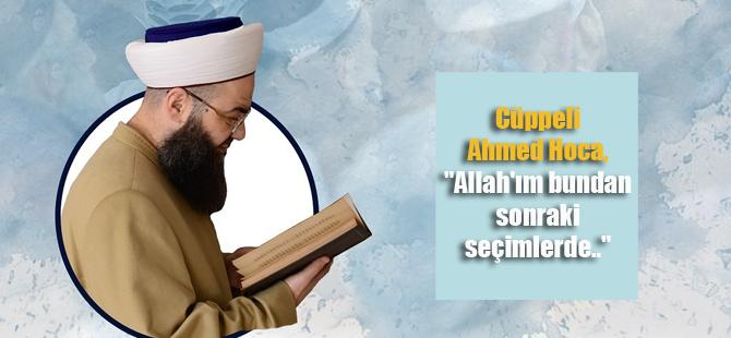 """Cüppeli Ahmed Hoca, """"Allah'ın bundan sonraki seçimlerde.."""""""