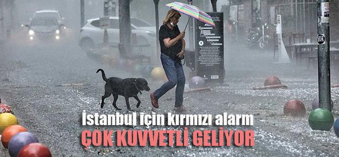 İstanbullular dikkat! Çok kuvvetli geliyor..