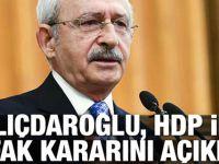 Kılıçdaroğlu, HDP ile ittifak kararını açıkladı