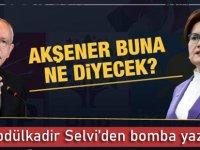 Abdülkadir Selvi'den bomba yazı!